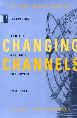 changing-channels-television-and-the-struggle-for-power-in-russia-author-ellen-propper-mickiewicz-pu