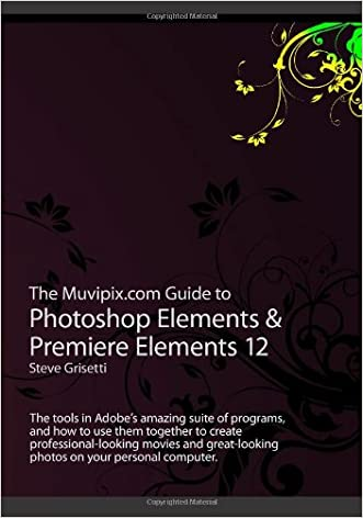 The Muvipix.com Guide to Photoshop Elements & Premiere Elements 12: The tools in Adobe's amazing suite of programs, and how to use them to create ... photos on your personal computer
