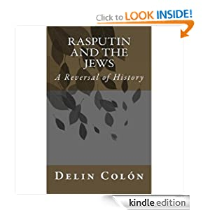 Free Kindle Book: Rasputin and The Jews - A Reversal of History, by Delin Colón. Publication Date: April 23, 2011
