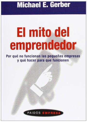El mito del emprendedor/ The E. Myth Revisited: Por Que No Funcionan Las Pequenas Empresas Y Que Hacer Para Que Funcione