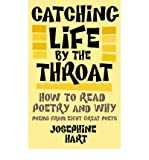Catching Life by the Throat: How to Read Poetry and Why (0316732559) by Hart, Josephine
