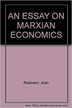 robinson an essay on marxian economics The purpose of this essay is to compare the economic analysis of marx capital with current academic teaching the comparison is, in one sense, a violent anachronism.