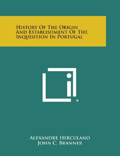 History of the Origin and Establishment of the Inquisition in Portugal