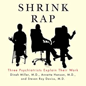 Shrink Rap: Three Psychiatrists Explain Their Work | [Dinah Miller, Annette Hanson, Steven Roy Daviss]