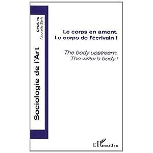 Corps en Amont (Vol I) le Corps de l'Ecrivain