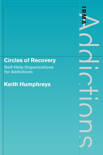 Circles of Recovery: Self-Help Organizations for Addictions (International Research Monographs in the Addictions)