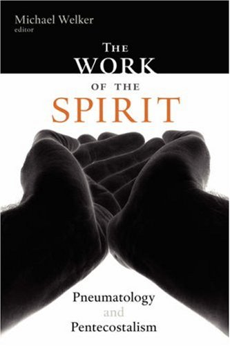 The Work of the Spirit: Pneumatology and Pentecostalism