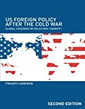 img - for US Foreign Policy After the Cold War: Global Hegemon or Reluctant Sheriff? book / textbook / text book