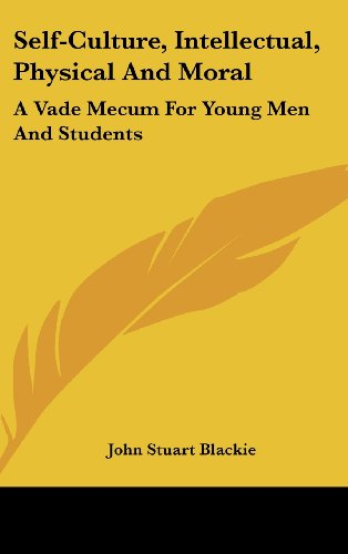 Self-Culture, Intellectual, Physical And Moral: A Vade Mecum For Young Men And Students