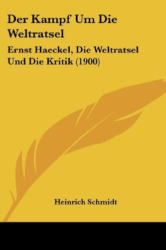 Der Kampf Um Die Weltratsel: Ernst Haeckel, Die Weltratsel Und Die Kritik (1900)