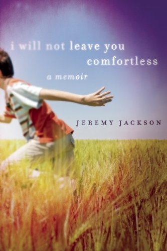 I Will Not Leave You Comfortless: A Memoir, Jeremy Jackson