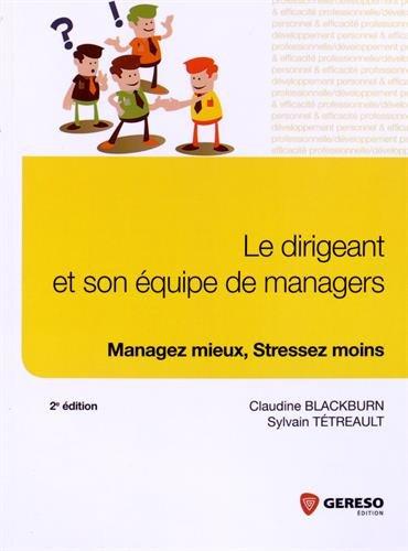 Le dirigeant et son équipe de managers : Managez mieux, stressez moins