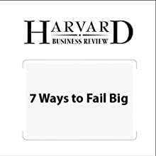 7 Ways to Fail Big (Harvard Business Review) Periodical by Paul B. Carroll, Chunka Mui, Harvard Business Review Narrated by Todd Mundt