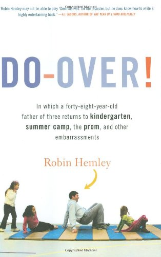 Do-Over! In Which a Forty-Eight-Year-Old Father of Three Returns to Kindergarten, Summer Camp, the Prom, and Other Embarrassments PDF