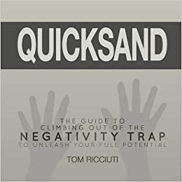 Quicksand: The Guide To Climbing Out Of The Negativity Trap To Unleash Your Full Potential