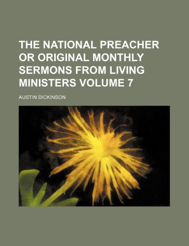 The national Preacher or original monthly sermons from living ministers Volume 7