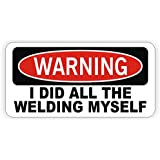 I Did All The Welding Myself Hard Hat Sticker / Decal / Label Tool Lunch Box Helmet Warning