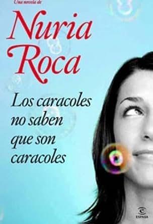 Amazon.com: Los caracoles no saben que son caracoles eBook: Nuria Roca