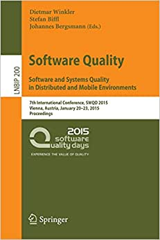 Software Quality. Software And Systems Quality In Distributed And Mobile Environments: 7th International Conference, SWQD 2015, Vienna, Austria, ... Notes In Business Information Processing)