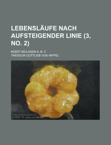 Lebenslaufe Nach Aufsteigender Linie; Nebst Beilagen A, B, C (3, No. 2 )