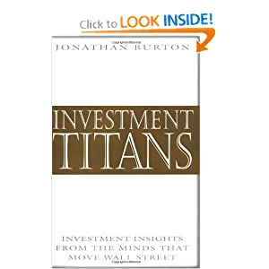 Investment Titans: Investment Insights from the Minds that Move Wall Street Jonathan Burton