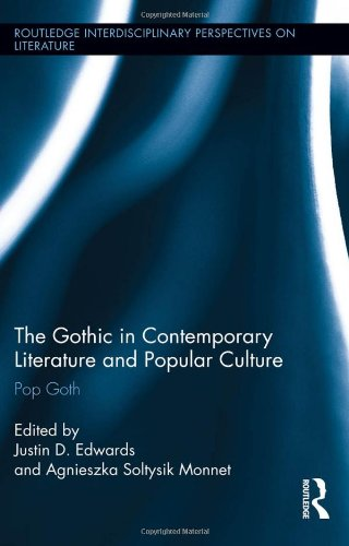 The Gothic in Contemporary Literature and Popular Culture: Pop Goth (Routledge Interdisciplinary Perspectives on Literat