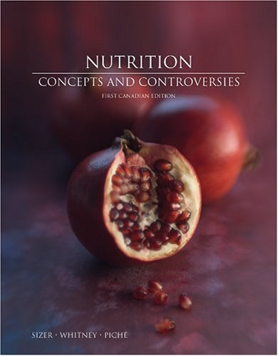 Nutrition: Concepts And Controversies, First Canadian Edition By Sizer, Frances