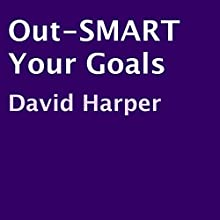 Out-SMART Your Goals (       UNABRIDGED) by David Harper Narrated by David Harper