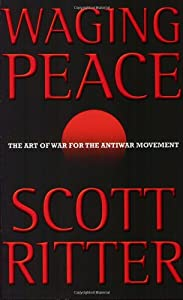 Waging Peace: The Art of War for the Antiwar Movement by Scott Ritter