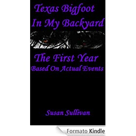 Texas Bigfoot In My Backyard (The First Year)
