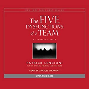 Overcoming the Five Dysfunctions of a Team: A Field Guide for Leaders, Managers, and Facilitators | [Patrick Lencioni]
