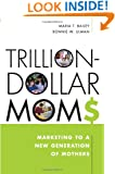 Trillion-Dollars Moms: Marketing to a New Generation of Mothers
