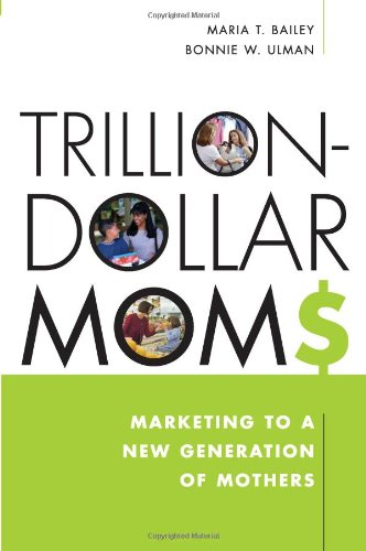 Trillion-Dollars Moms: Marketing To A New Generation Of Mothers front-137899