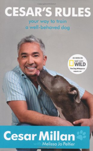 Cesar's Rules: Your Way to Train a Well-Behaved Dog. by Cesar Millan