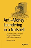 Anti-Money Laundering in a Nutshell: Awareness and Compliance for Financial Personnel and Business Managers Front Cover