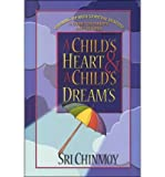 img - for Child's Heart and a Child's Dreams: Growing Up With Spiritual Wisdom a Guide for Parents and Children book / textbook / text book