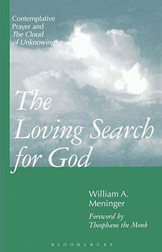 The Loving Search for God: Contemplative Prayer and the Cloud of Unknowing, William A. Meninger