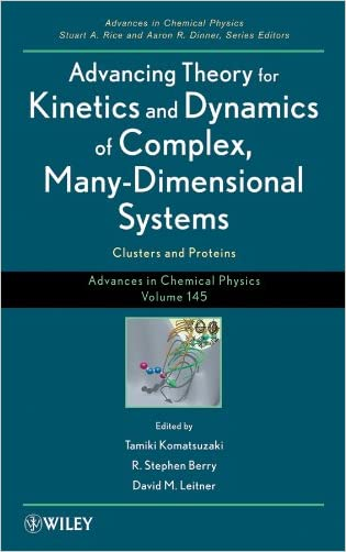 Advances in Chemical Physics, Volume 145: Advancing Theory for Kinetics and Dynamics of Complex, Many-Dimensional Systems: Clusters and Proteins