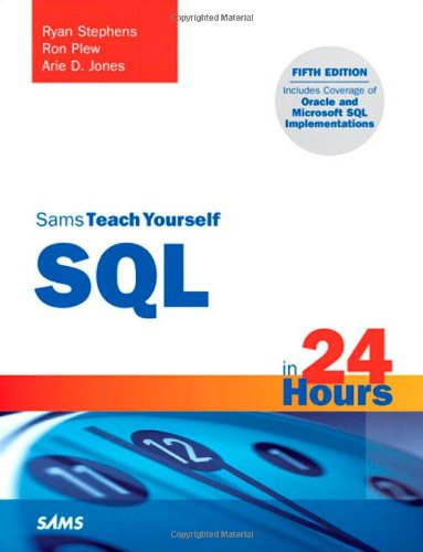 Sams Teach Yourself SQL in 24 Hours (5th Edition), by Ryan Stephens, Ron Plew, Arie D. Jones