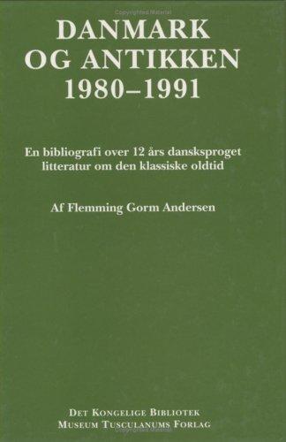 Danmark Og Antikken 1980-1991: En bibliografi over 12 ars danskproget litteratur om den klassiske oldtid (Danish Humanis