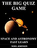 THE BIG QUIZ GAME - SPACE AND ASTRONOMY - FAST LEARN: A Quiz Game For Everyone To Enjoy