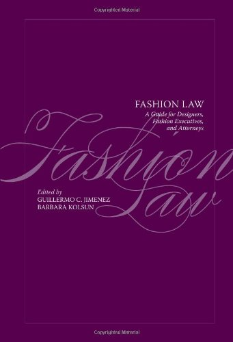 Fashion Law: A Guide for Designers, Fashion Executives...