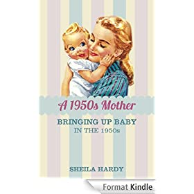 The 1950s Mother: Bringing Up Baby in the 1950s