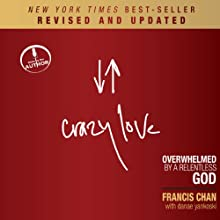 Crazy Love (Revised and Updated): Overwhelmed by a Relentless God (       UNABRIDGED) by Francis Chan Narrated by Francis Chan