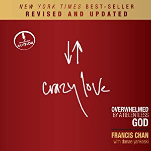 Crazy Love (Revised and Updated): Overwhelmed by a Relentless God | [Francis Chan]