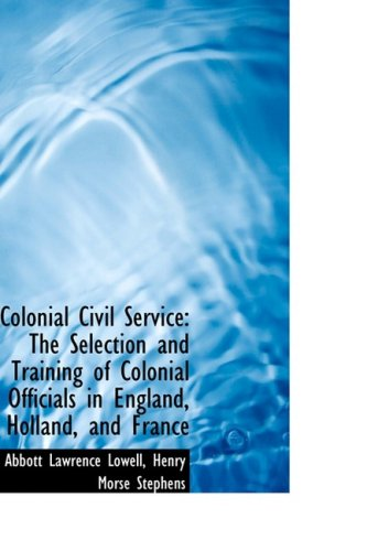 Colonial Civil Service: The Selection and Training of Colonial Officials in England, Holland, and Fr