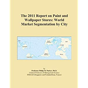 The 2009 Report on Paint and Wallpaper Stores: World Market Segmentation City