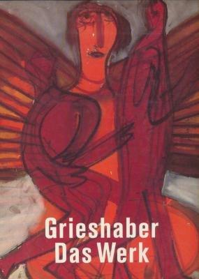 GRIESHABER: DAS WERK -- HOMMAGE ZUM 80. GEBURTSTAG (Grieshaber: the Work -- Homage on His 80th Birthday)