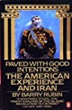 Paved with Good Intentions: The American Experience in Iran (0140059644) by Rubin, Barry