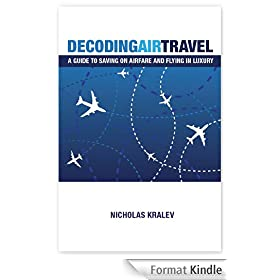 Decoding Air Travel: A Guide to Saving on Airfare and Flying in Luxury (English Edition)